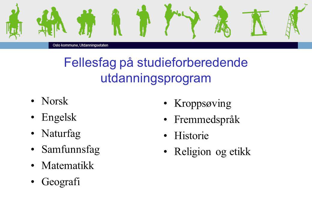 Oslo kommune, Utdanningsetaten Fellesfag på studieforberedende utdanningsprogram •Norsk •Engelsk •Naturfag •Samfunnsfag •Matematikk •Geografi •Kroppsøving •Fremmedspråk •Historie •Religion og etikk