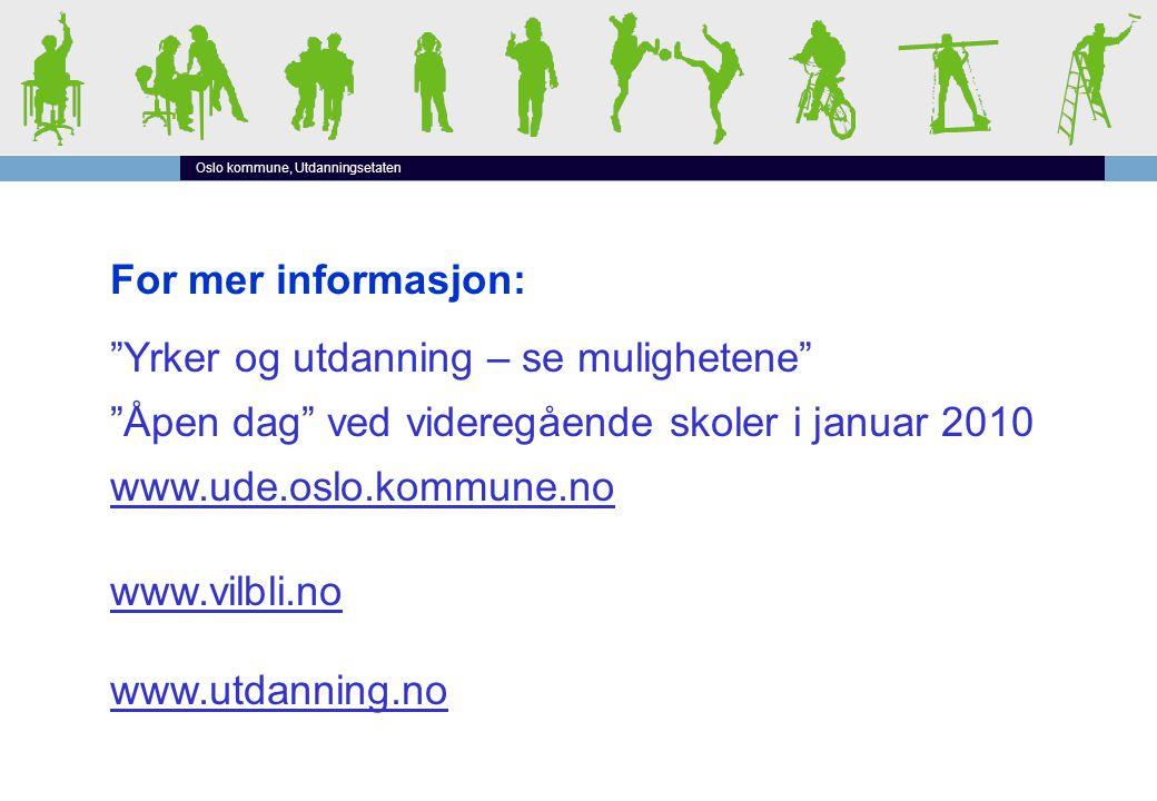 """Oslo kommune, Utdanningsetaten For mer informasjon: """"Yrker og utdanning – se mulighetene"""" """"Åpen dag"""" ved videregående skoler i januar 2010 www.ude.osl"""