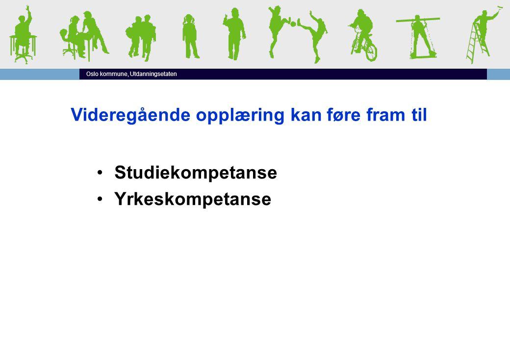 Oslo kommune, Utdanningsetaten Videregående opplæring kan føre fram til •Studiekompetanse •Yrkeskompetanse