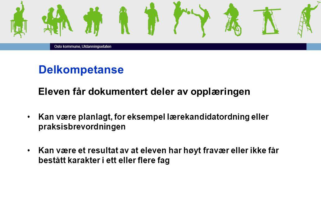 Oslo kommune, Utdanningsetaten Delkompetanse Eleven får dokumentert deler av opplæringen •Kan være planlagt, for eksempel lærekandidatordning eller pr