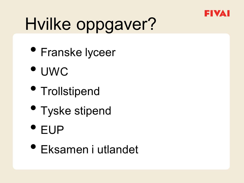 Hvilke oppgaver • Franske lyceer • UWC • Trollstipend • Tyske stipend • EUP • Eksamen i utlandet