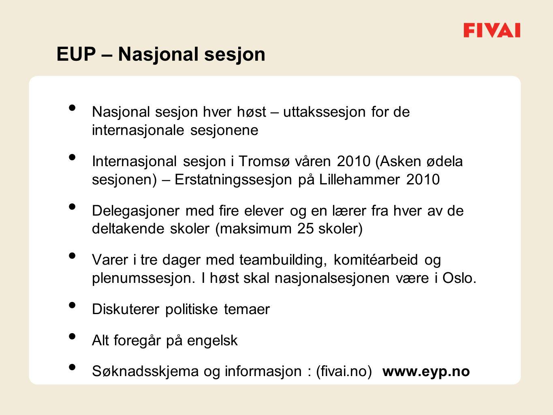 EUP – Nasjonal sesjon • Nasjonal sesjon hver høst – uttakssesjon for de internasjonale sesjonene • Internasjonal sesjon i Tromsø våren 2010 (Asken ødela sesjonen) – Erstatningssesjon på Lillehammer 2010 • Delegasjoner med fire elever og en lærer fra hver av de deltakende skoler (maksimum 25 skoler) • Varer i tre dager med teambuilding, komitéarbeid og plenumssesjon.