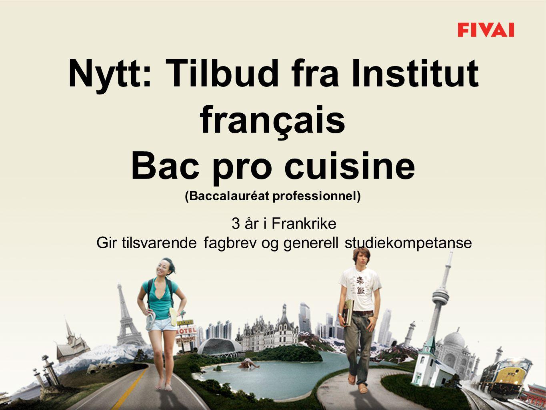 Nytt: Tilbud fra Institut français Bac pro cuisine (Baccalauréat professionnel) 3 år i Frankrike Gir tilsvarende fagbrev og generell studiekompetanse