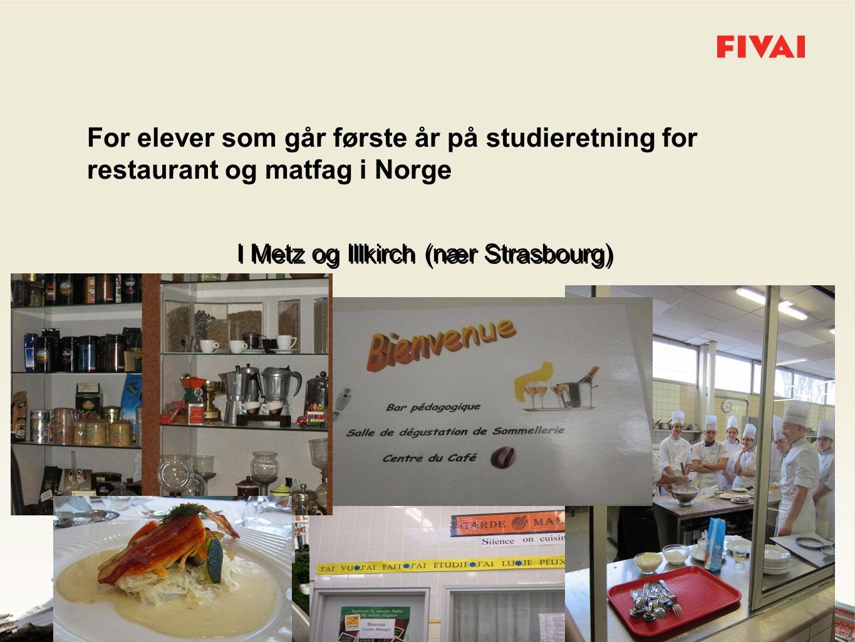 I Metz og Illkirch (nær Strasbourg) For elever som går første år på studieretning for restaurant og matfag i Norge I Metz og Illkirch (nær Strasbourg)