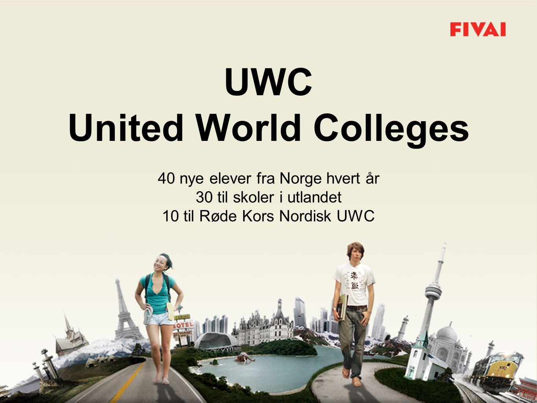 UWC United World Colleges 40 nye elever fra Norge hvert år 30 til skoler i utlandet 10 til Røde Kors Nordisk UWC