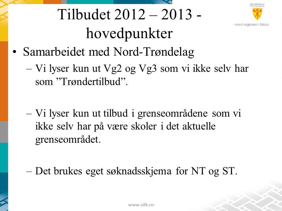 - med regionen i fokus www.stfk.no Tilbudet 2012 – 2013 - hovedpunkter •Samarbeidet med Nord-Trøndelag –Vi lyser kun ut Vg2 og Vg3 som vi ikke selv har som Trøndertilbud .