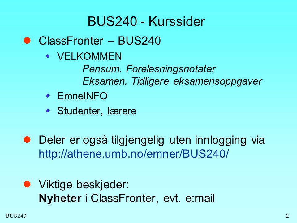 BUS240 BUS240 - Kurssider  ClassFronter – BUS240  VELKOMMEN Pensum. Forelesningsnotater Eksamen. Tidligere eksamensoppgaver  EmneINFO  Studenter,