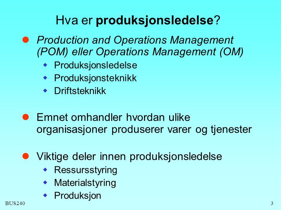 BUS2403 Hva er produksjonsledelse?  Production and Operations Management (POM) eller Operations Management (OM)  Produksjonsledelse  Produksjonstek