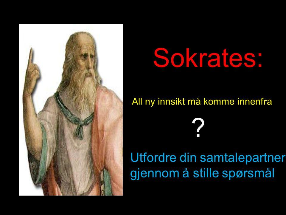 Sokrates: All ny innsikt må komme innenfra ? Utfordre din samtalepartner gjennom å stille spørsmål