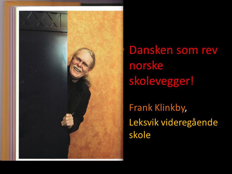 • Dansken som rev norske skolevegger! • Frank Klinkby, • Leksvik videregående skole