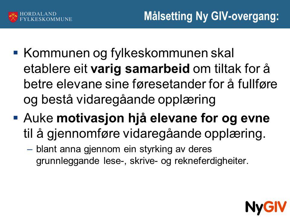 Målsetting Ny GIV-overgang:  Kommunen og fylkeskommunen skal etablere eit varig samarbeid om tiltak for å betre elevane sine føresetander for å fullf