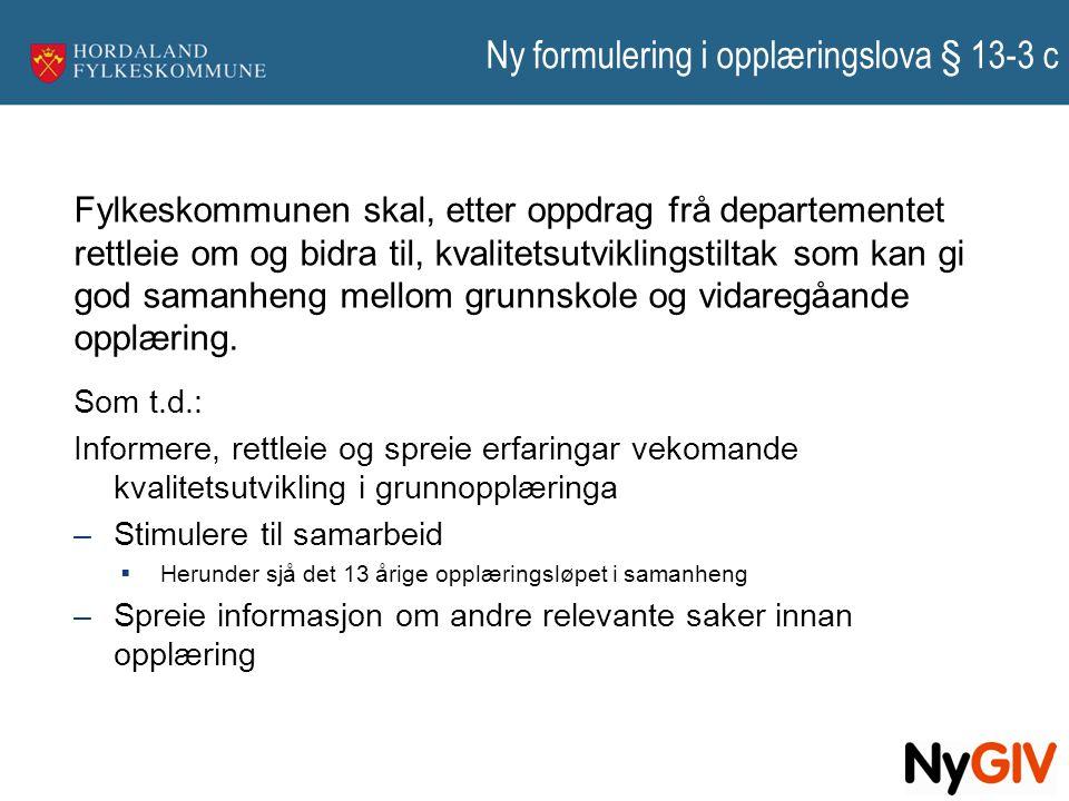 Ny formulering i opplæringslova § 13-3 c Som t.d.: Informere, rettleie og spreie erfaringar vekomande kvalitetsutvikling i grunnopplæringa –Stimulere