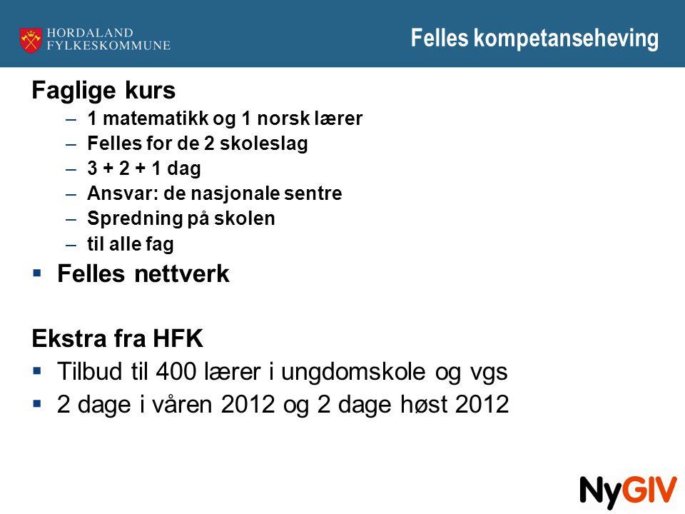 Felles kompetanseheving Faglige kurs –1 matematikk og 1 norsk lærer –Felles for de 2 skoleslag –3 + 2 + 1 dag –Ansvar: de nasjonale sentre –Spredning