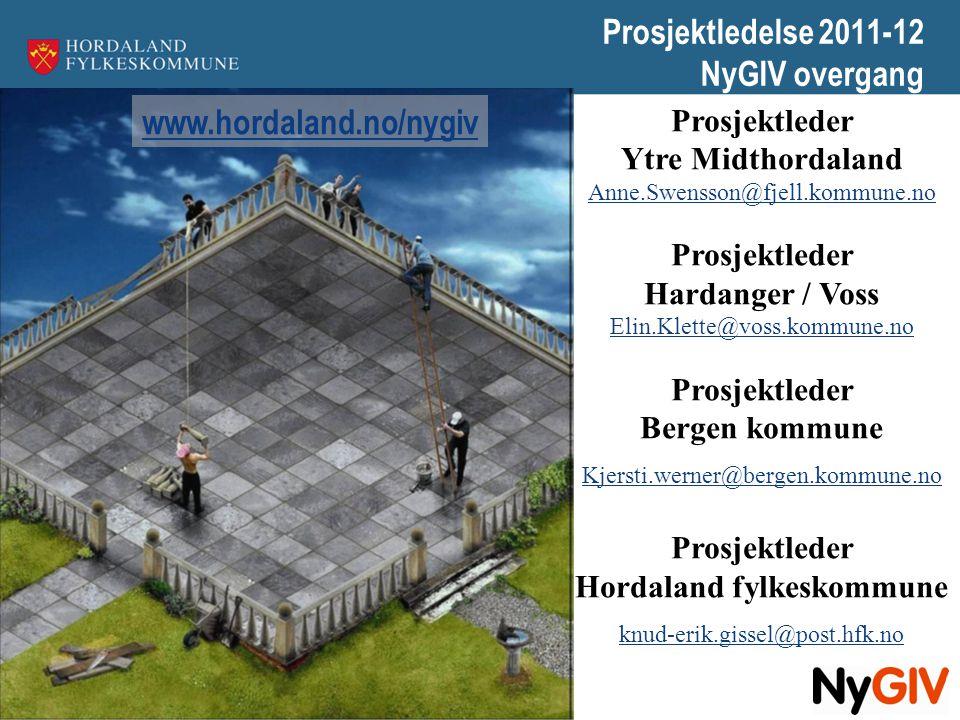 Prosjektledelse 2011-12 NyGIV overgang Prosjektleder Ytre Midthordaland Anne.Swensson@fjell.kommune.no Prosjektleder Hardanger / Voss Elin.Klette@voss