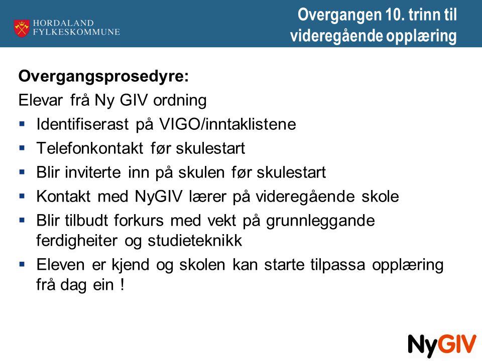 Overgangen 10. trinn til videregående opplæring Overgangsprosedyre: Elevar frå Ny GIV ordning  Identifiserast på VIGO/inntaklistene  Telefonkontakt