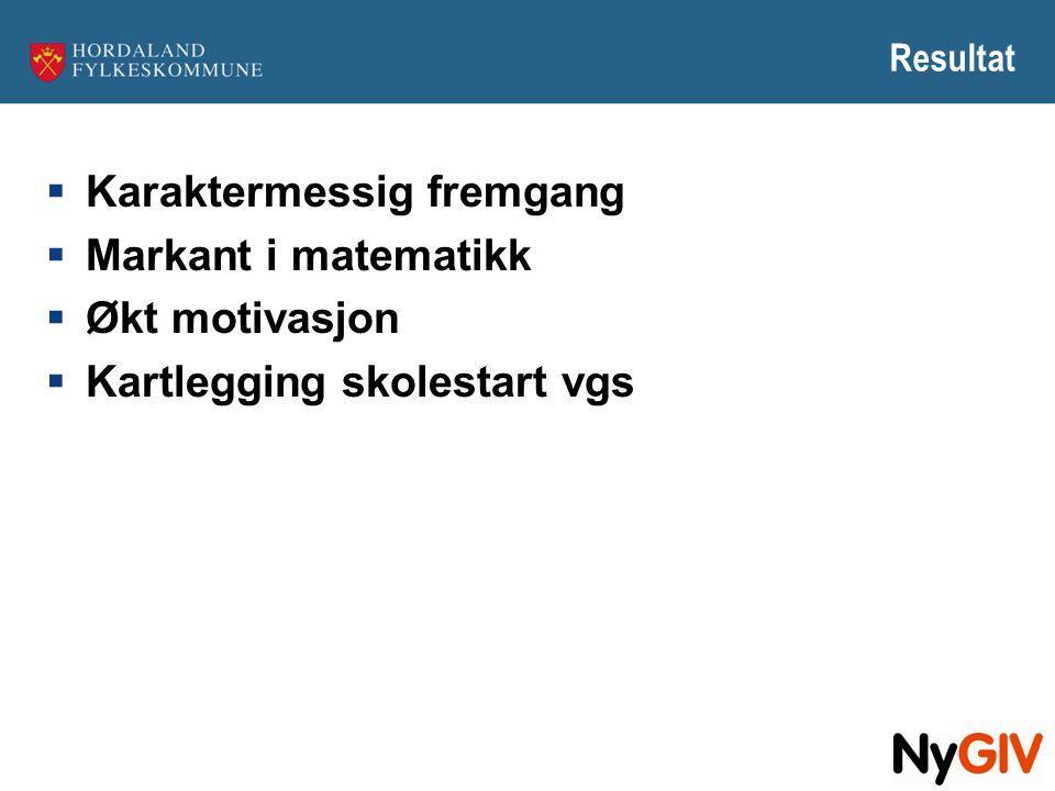 Resultat  Karaktermessig fremgang  Markant i matematikk  Økt motivasjon  Kartlegging skolestart vgs