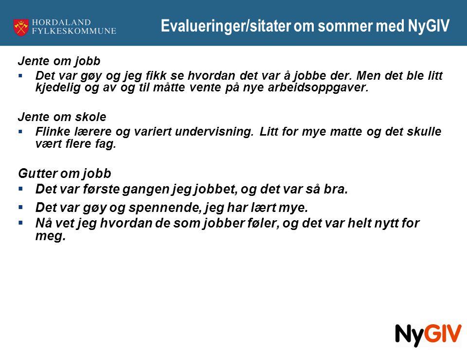 Evalueringer/sitater om sommer med NyGIV Jente om jobb  Det var gøy og jeg fikk se hvordan det var å jobbe der. Men det ble litt kjedelig og av og ti