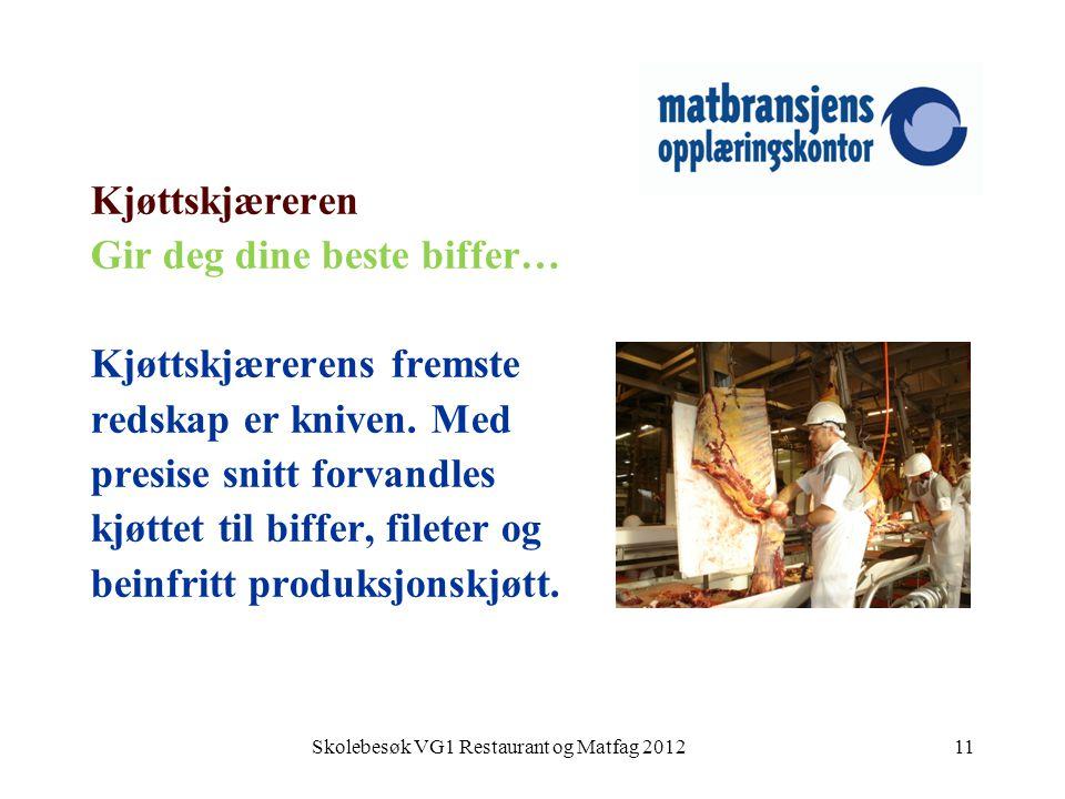 Skolebesøk VG1 Restaurant og Matfag 201211 Kjøttskjæreren Gir deg dine beste biffer… Kjøttskjærerens fremste redskap er kniven. Med presise snitt forv