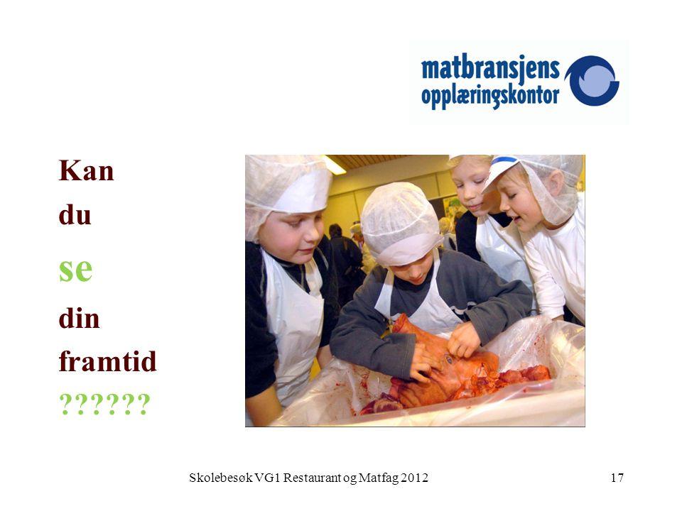 Skolebesøk VG1 Restaurant og Matfag 201217 Kan du se din framtid ??????