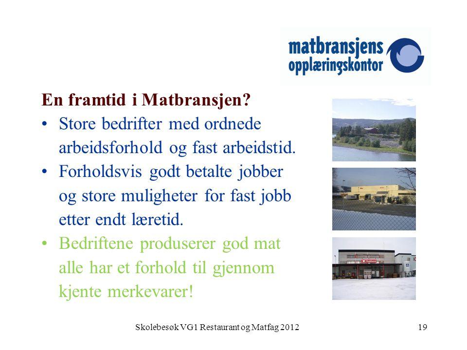 Skolebesøk VG1 Restaurant og Matfag 201219 En framtid i Matbransjen? •Store bedrifter med ordnede arbeidsforhold og fast arbeidstid. •Forholdsvis godt