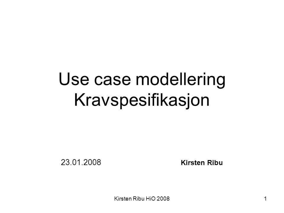 Kirsten Ribu HiO 200842 Oppsummering •Use casene beskriver kravene til systemet •En aktør er en bruker av systemet – kan også være et annet system •Use cases beskriver oppgaver som utføres av aktøren •Use case uttrykkes gjennom diagrammer og tekst (scenarier)