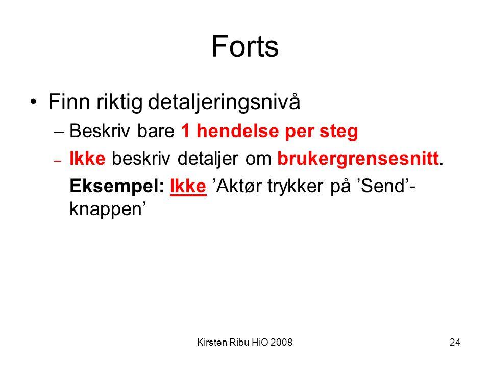 Kirsten Ribu HiO 200824 Forts •Finn riktig detaljeringsnivå –Beskriv bare 1 hendelse per steg – Ikke beskriv detaljer om brukergrensesnitt. Eksempel: