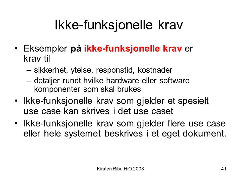Kirsten Ribu HiO 200841 Ikke-funksjonelle krav •Eksempler på ikke-funksjonelle krav er krav til –sikkerhet, ytelse, responstid, kostnader –detaljer ru