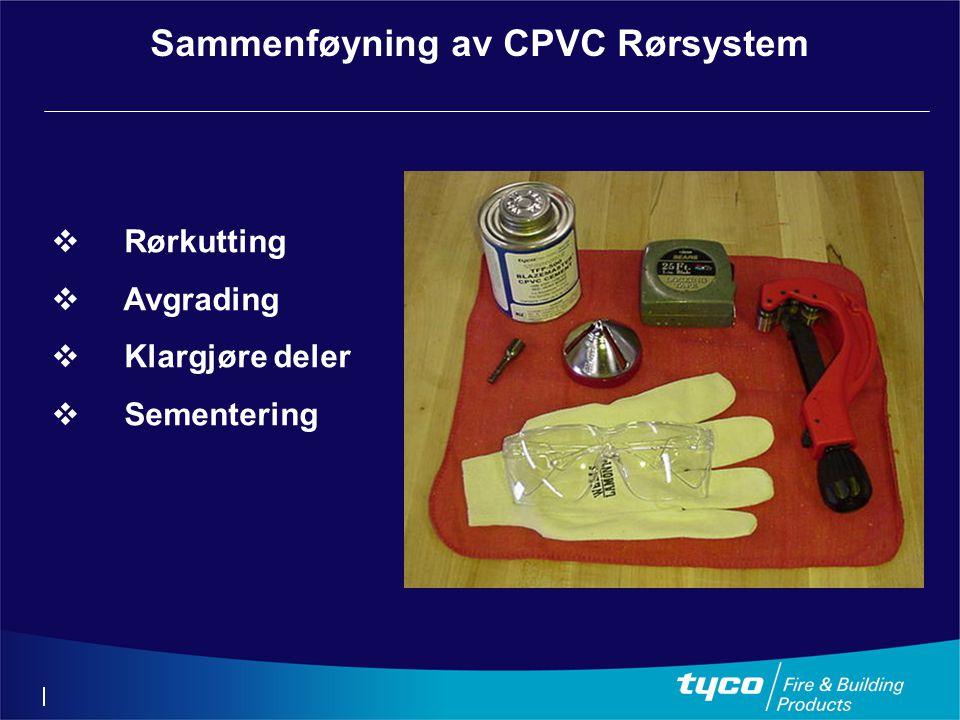 Sammenføyning av CPVC Rørsystem  Rørkutting  Avgrading  Klargjøre deler  Sementering