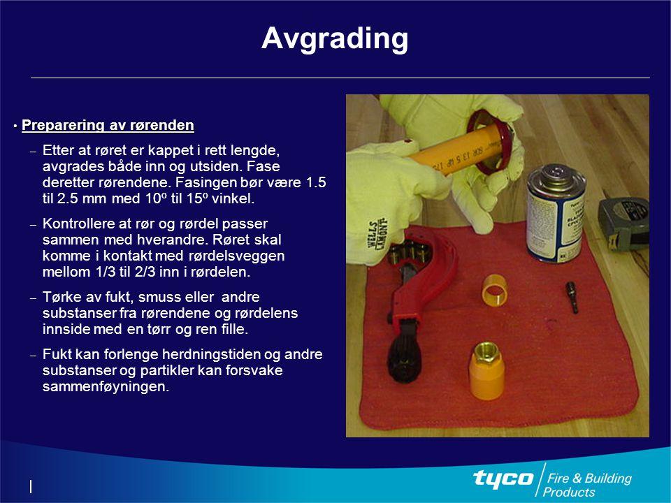 Avgrading • Preparering av rørenden – Etter at røret er kappet i rett lengde, avgrades både inn og utsiden. Fase deretter rørendene. Fasingen bør være