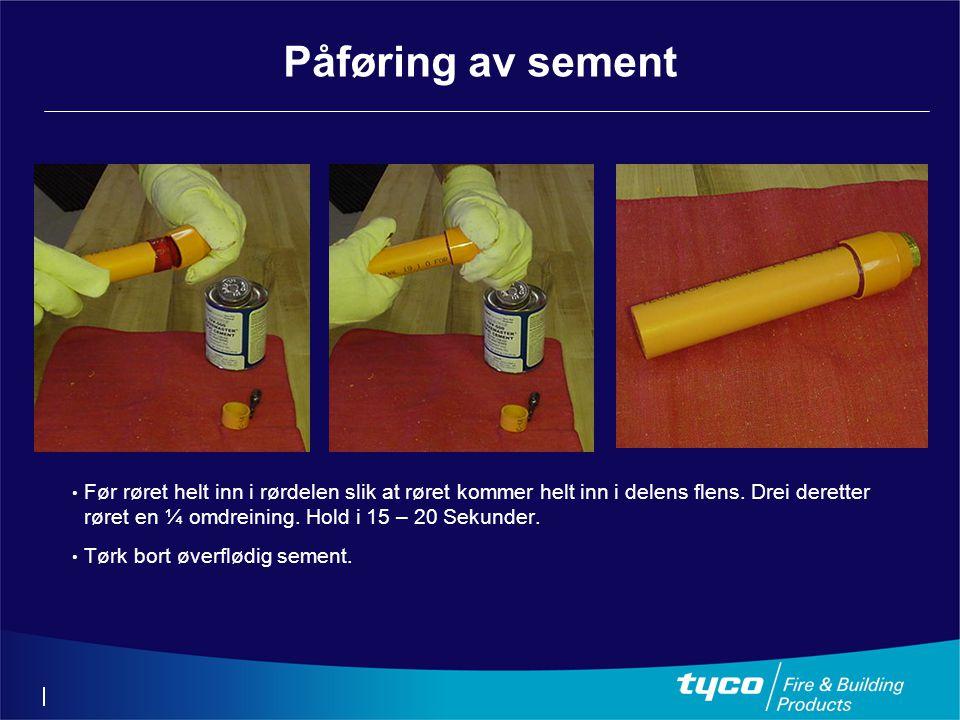 Påføring av sement • Før røret helt inn i rørdelen slik at røret kommer helt inn i delens flens.