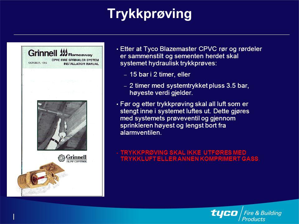 Trykkprøving • Etter at Tyco Blazemaster CPVC rør og rørdeler er sammenstilt og sementen herdet skal systemet hydraulisk trykkprøves: – 15 bar i 2 timer, eller – 2 timer med systemtrykket pluss 3.5 bar, høyeste verdi gjelder.