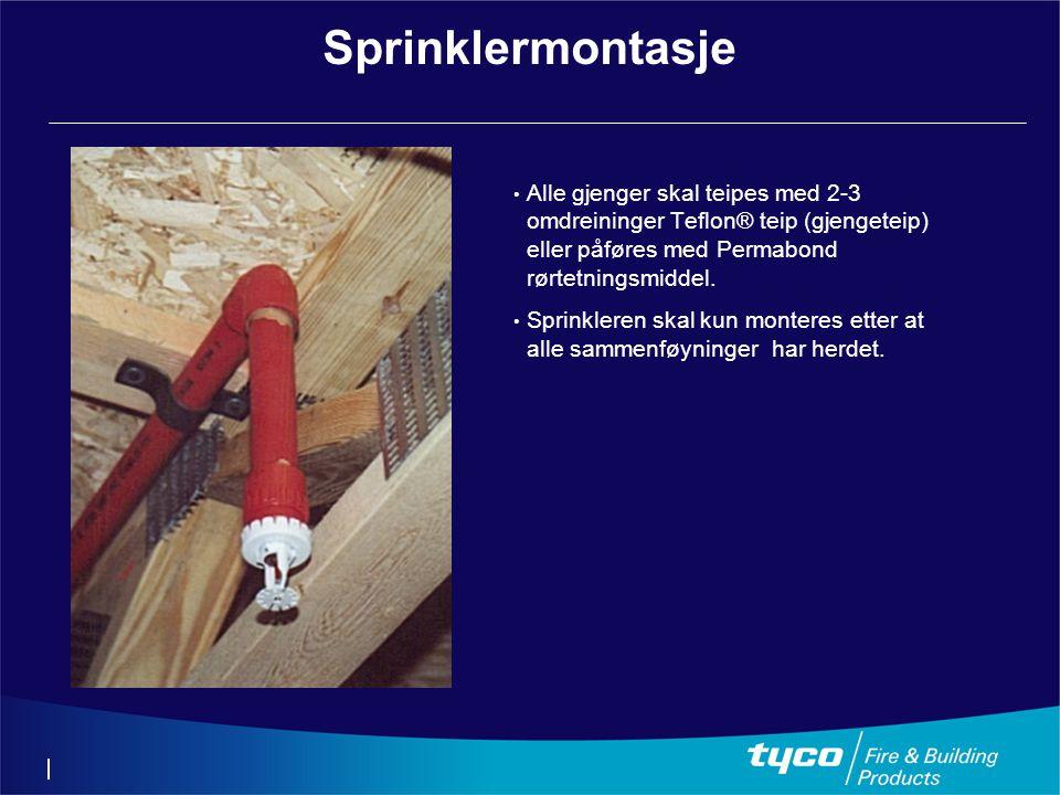 Sprinklermontasje • Alle gjenger skal teipes med 2-3 omdreininger Teflon® teip (gjengeteip) eller påføres med Permabond rørtetningsmiddel. • Sprinkler