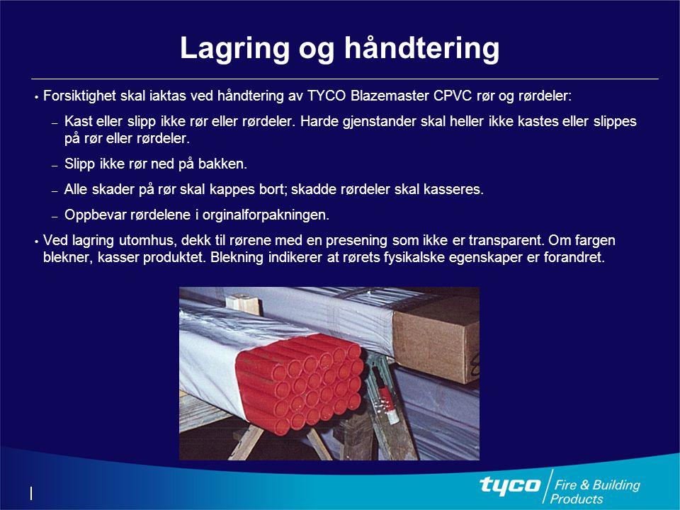 • Forsiktighet skal iaktas ved håndtering av TYCO Blazemaster CPVC rør og rørdeler: – Kast eller slipp ikke rør eller rørdeler. Harde gjenstander skal