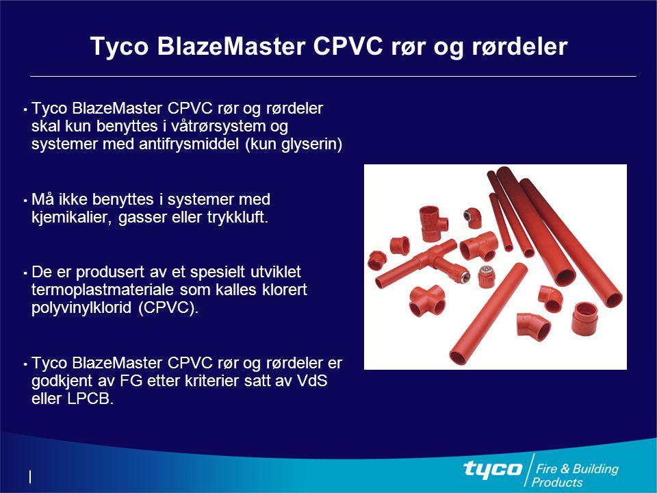 • Tyco BlazeMaster CPVC rør og rørdeler skal kun benyttes i våtrørsystem og systemer med antifrysmiddel (kun glyserin) • Må ikke benyttes i systemer med kjemikalier, gasser eller trykkluft.