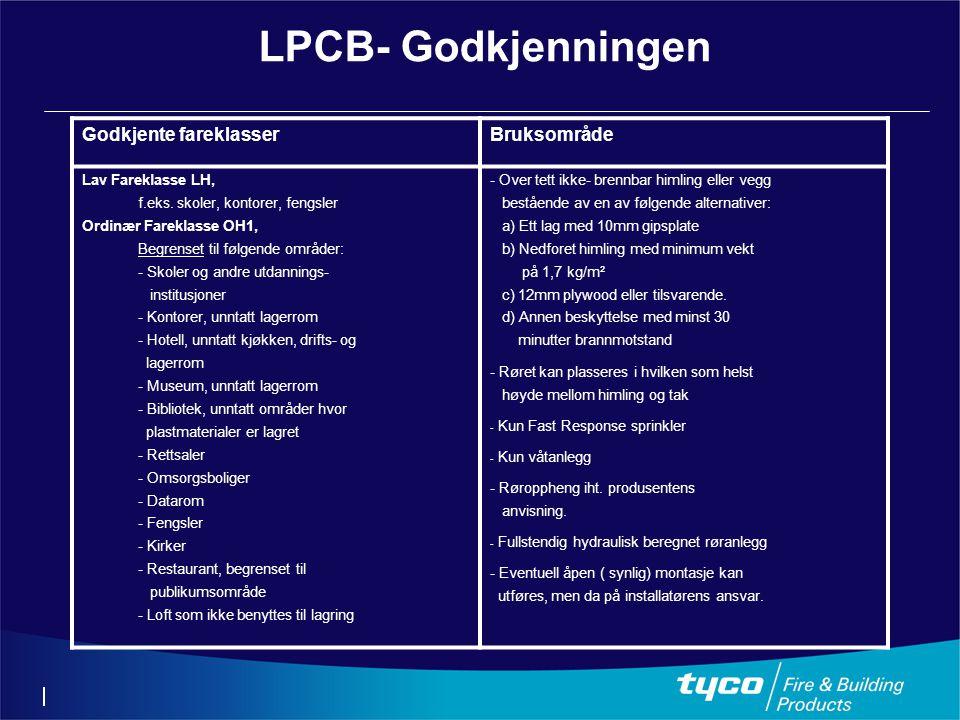 LPCB- Godkjenningen Godkjente fareklasserBruksområde Lav Fareklasse LH, f.eks. skoler, kontorer, fengsler Ordinær Fareklasse OH1, Begrenset til følgen