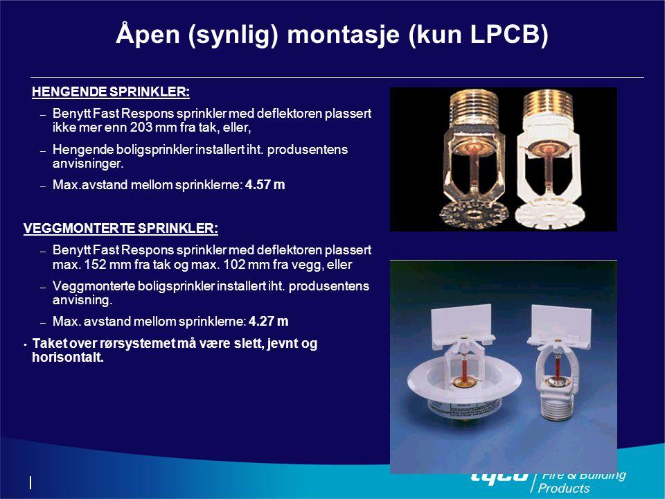 Åpen (synlig) montasje (kun LPCB) HENGENDE SPRINKLER: – Benytt Fast Respons sprinkler med deflektoren plassert ikke mer enn 203 mm fra tak, eller, – Hengende boligsprinkler installert iht.