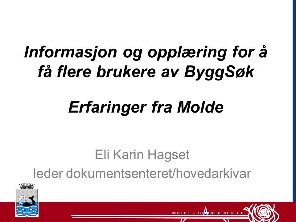 Informasjon og opplæring for å få flere brukere av ByggSøk Erfaringer fra Molde Eli Karin Hagset leder dokumentsenteret/hovedarkivar