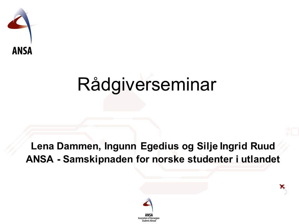 Rådgiverseminar Lena Dammen, Ingunn Egedius og Silje Ingrid Ruud ANSA - Samskipnaden for norske studenter i utlandet