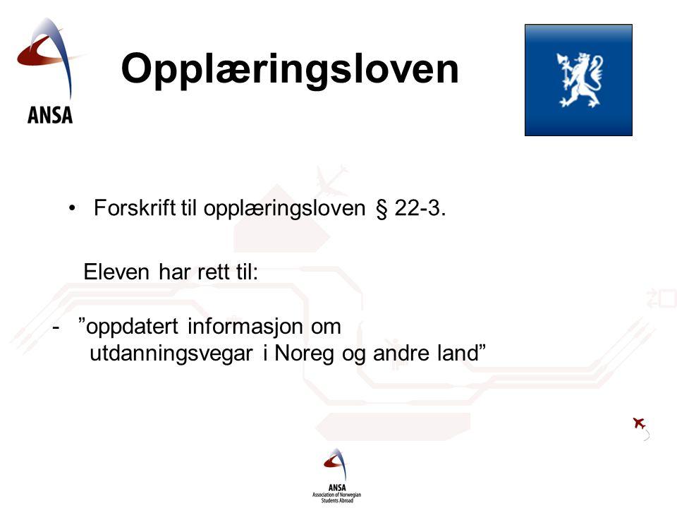 """Opplæringsloven •Forskrift til opplæringsloven § 22-3. Eleven har rett til: - """"oppdatert informasjon om utdanningsvegar i Noreg og andre land"""""""