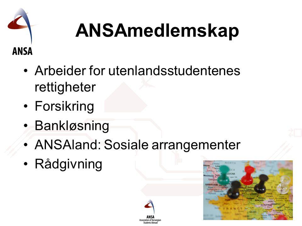 ANSAmedlemskap •Arbeider for utenlandsstudentenes rettigheter •Forsikring •Bankløsning •ANSAland: Sosiale arrangementer •Rådgivning