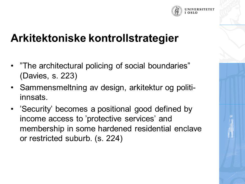 """Arkitektoniske kontrollstrategier •""""The architectural policing of social boundaries"""" (Davies, s. 223) •Sammensmeltning av design, arkitektur og politi"""