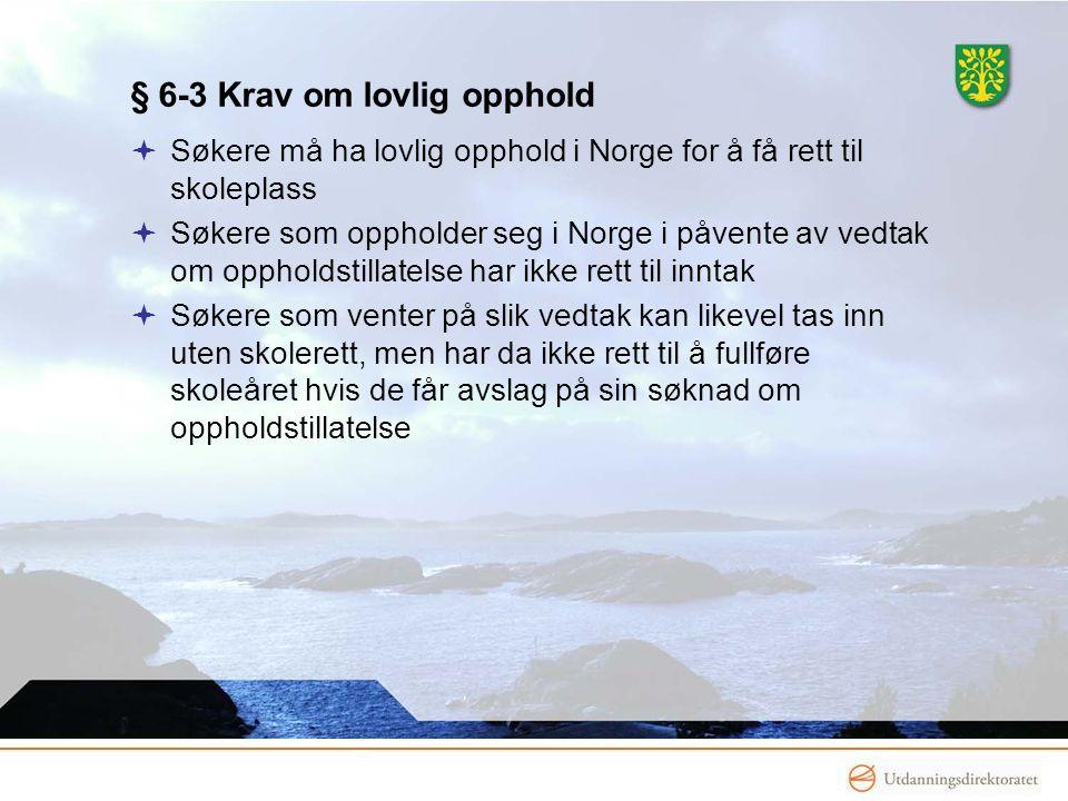 www.vaf.no § 6-3 Krav om lovlig opphold  Søkere må ha lovlig opphold i Norge for å få rett til skoleplass  Søkere som oppholder seg i Norge i påvent