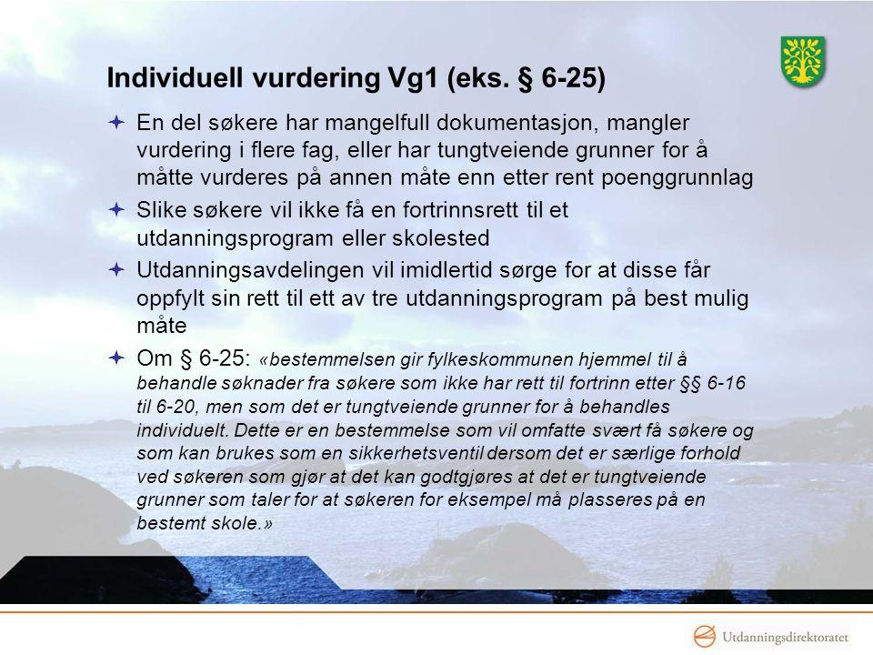 www.vaf.no Individuell vurdering Vg1 (eks. § 6-25)  En del søkere har mangelfull dokumentasjon, mangler vurdering i flere fag, eller har tungtveiende