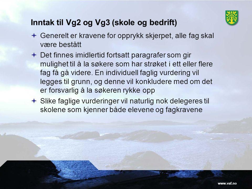 www.vaf.no Inntak til Vg2 og Vg3 (skole og bedrift)  Generelt er kravene for opprykk skjerpet, alle fag skal være bestått  Det finnes imidlertid for