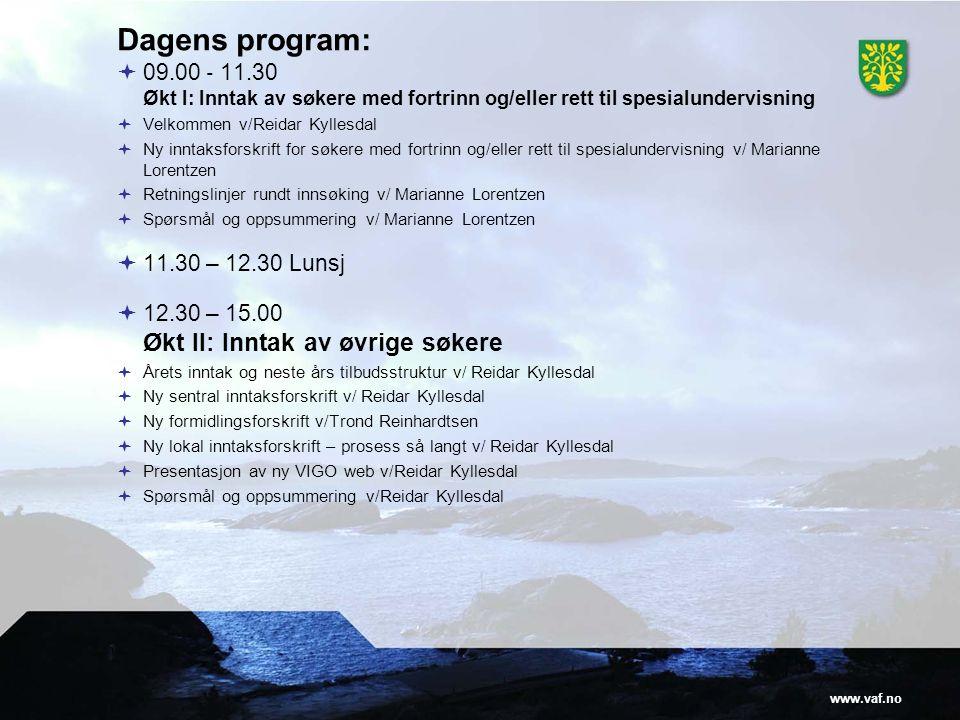 www.vaf.no Dagens program:  09.00 ‐ 11.30 Økt I: Inntak av søkere med fortrinn og/eller rett til spesialundervisning  Velkommen v/Reidar Kyllesdal 