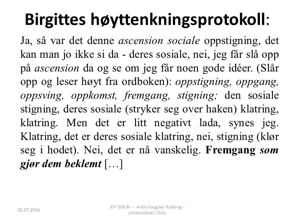 Birgittes høyttenkningsprotokoll: Ja, så var det denne ascension sociale oppstigning, det kan man jo ikke si da - deres sosiale, nei, jeg får slå opp