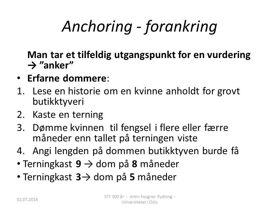 """Anchoring - forankring Man tar et tilfeldig utgangspunkt for en vurdering → """"anker"""" • Erfarne dommere: 1.Lese en historie om en kvinne anholdt for gro"""