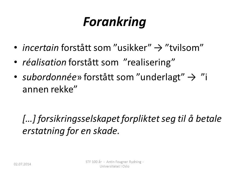 """Forankring • incertain forstått som """"usikker"""" → """"tvilsom"""" • réalisation forstått som """"realisering"""" • subordonnée» forstått som """"underlagt"""" → """"i annen"""