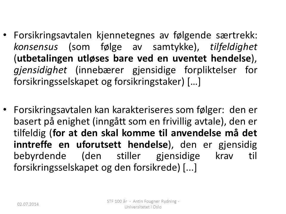 02.07.2014 STF 100 år - Antin Fougner Rydning - Universitetet i Oslo • Forsikringsavtalen kjennetegnes av følgende særtrekk: konsensus (som følge av s