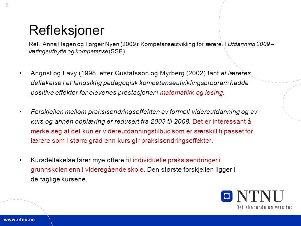 5 Refleksjoner Ref.: Anna Hagen og Torgeir Nyen (2009): Kompetanseutvikling for lærere. I Utdanning 2009 – læringsutbytte og kompetanse (SSB) •Angrist